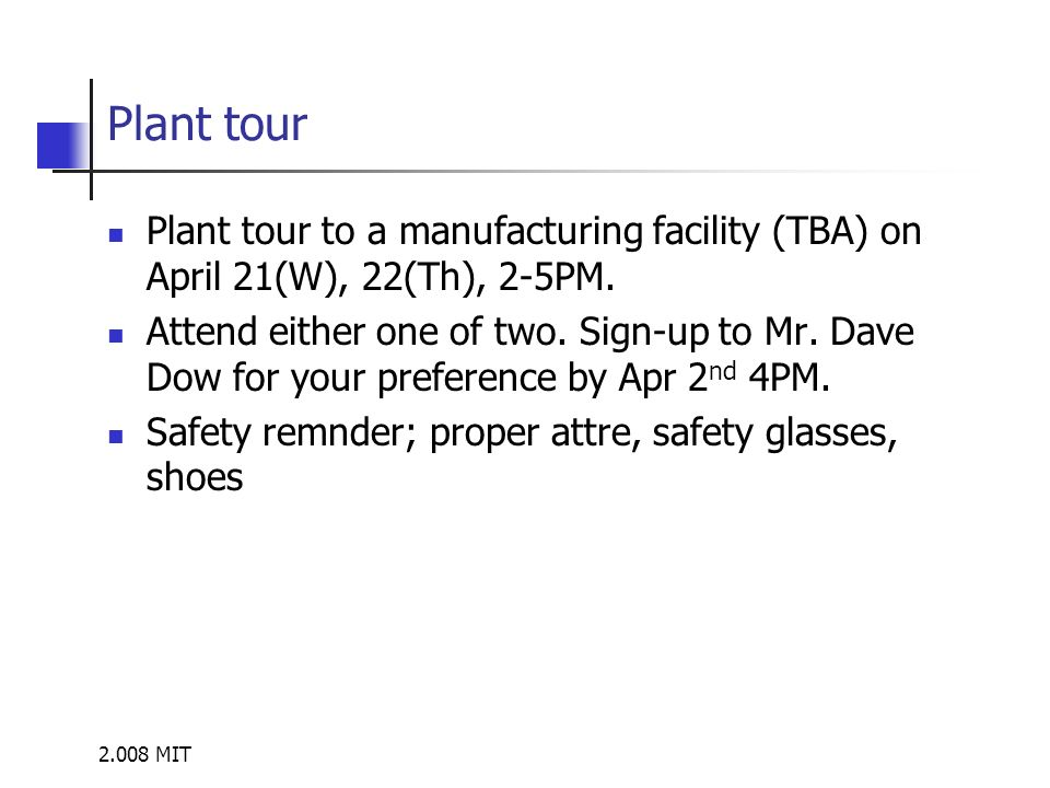 2.008 MIT Plant tour Plant tour to a manufacturing facility (TBA) on April 21(W), 22(Th), 2-5PM.