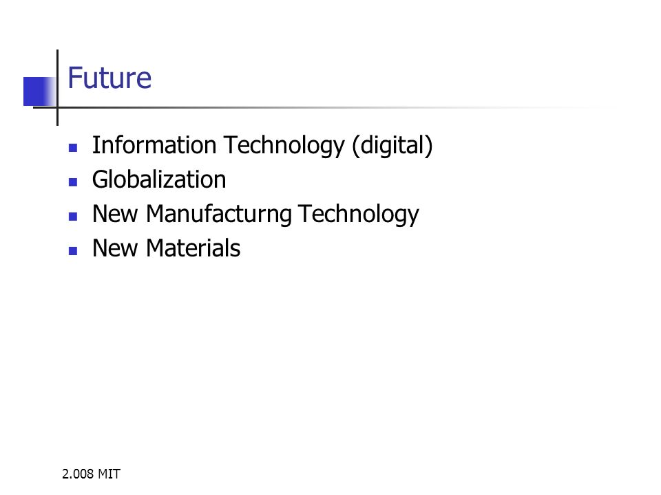 2.008 MIT Future Information Technology (digital) Globalization New Manufacturng Technology New Materials
