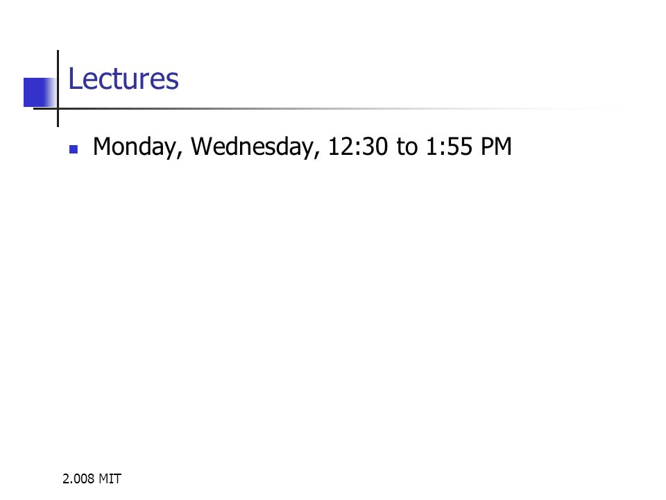2.008 MIT Lectures Monday, Wednesday, 12:30 to 1:55 PM