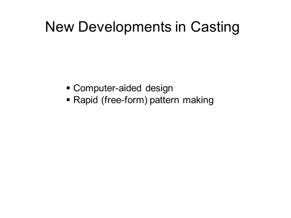 New Developments in Casting Computer-aided design Rapid (free-form) pattern making