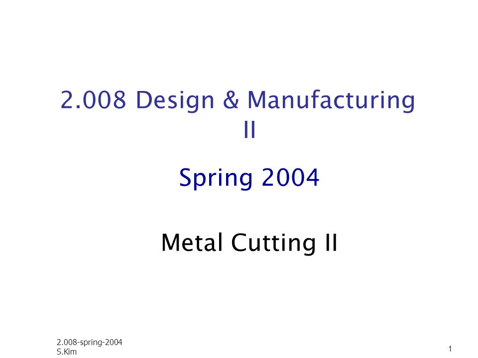 2.008-spring-2004 S.Kim 32 Milling parameters (slab) Parameters: Cutting speed, V= π DN tc, chip depth of cut d; depth of cut f; feed per tooth v; linear speed of the workpiece n; number of teeth t; cutting time, w; width of cut Torque: Power/ ω Power: sp.