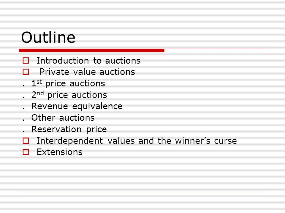 Outline Introduction to auctions Private value auctions.
