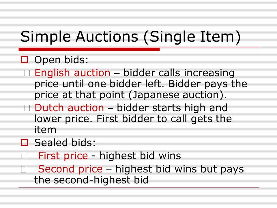 "Simple Auctions (Single Item) Open bids: "" English auction – bidder calls increasing price until one bidder left."