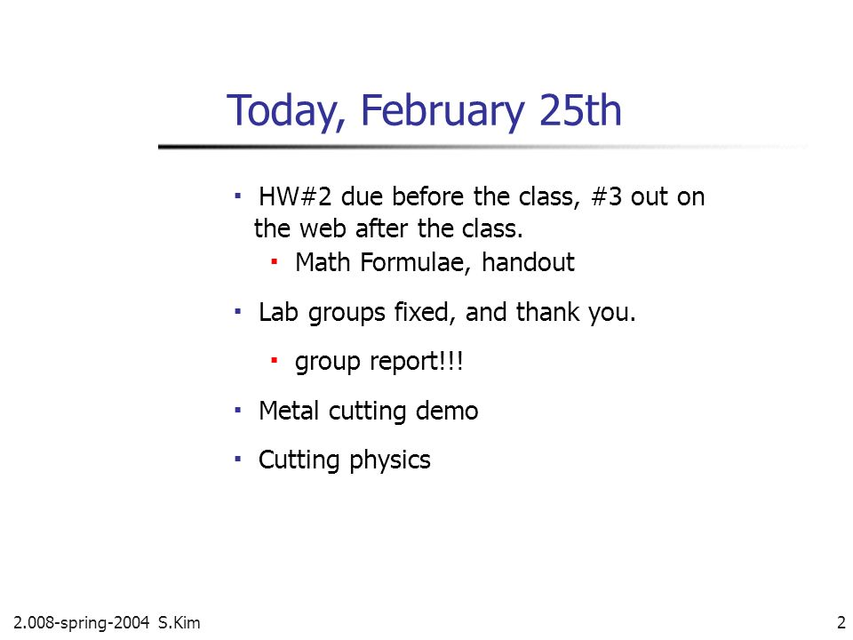2.008-spring-2004 S.Kim 2 Today, February 25th HW#2 due before the class, #3 out on the web after the class. Math Formulae, handout Lab groups fixed,