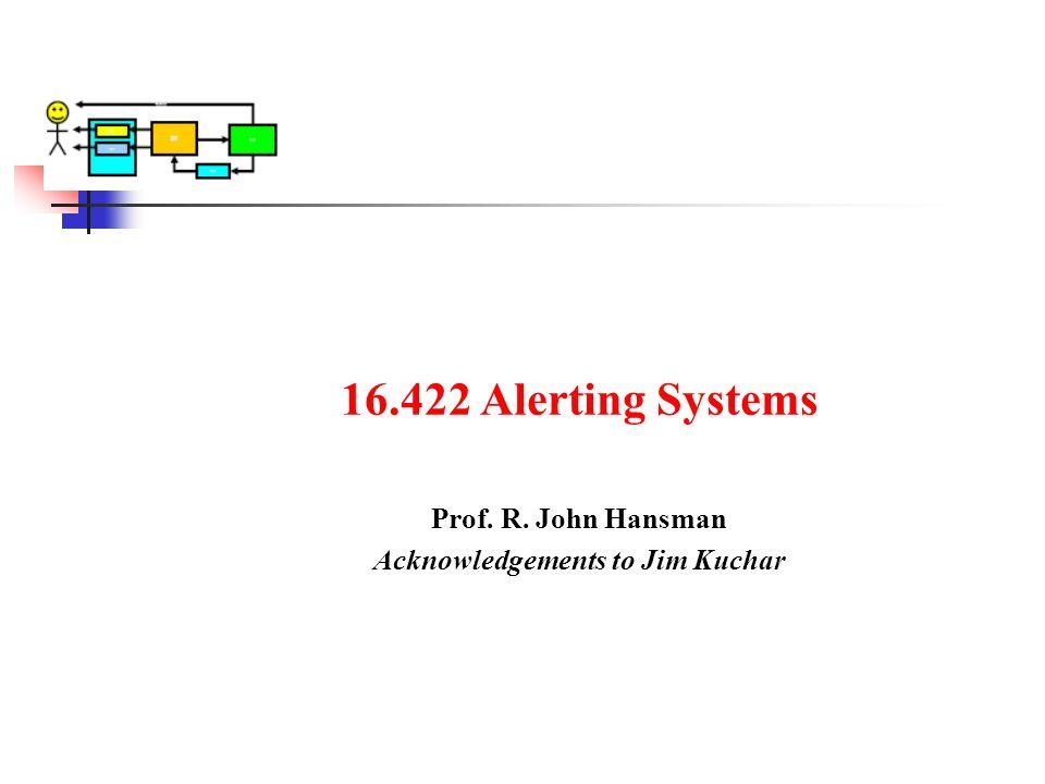 16.422 Alerting Systems Prof. R. John Hansman Acknowledgements to Jim Kuchar