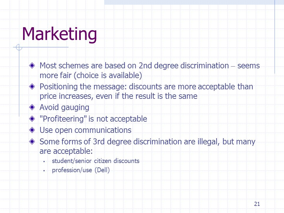 21 Marketing Most schemes are based on 2nd degree discrimination – seems more fair (choice is available) Positioning the message: discounts are more a