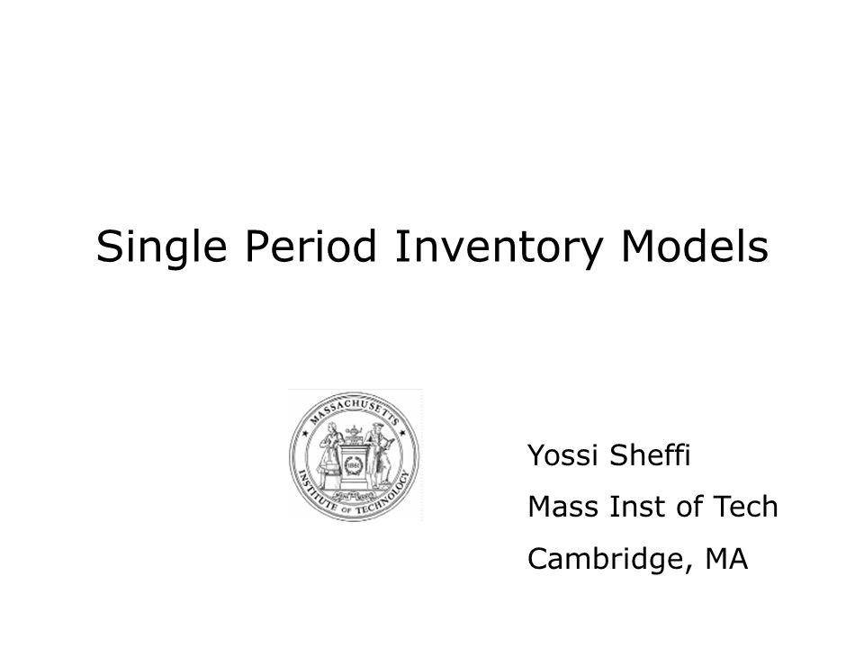Single Period Inventory Models Yossi Sheffi Mass Inst of Tech Cambridge, MA
