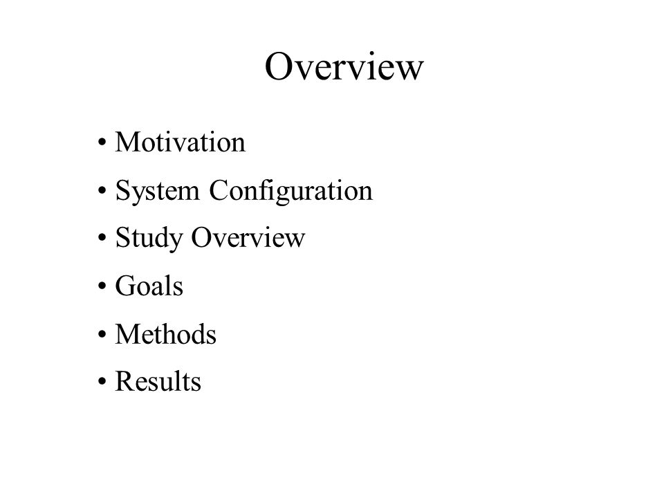 Overview Motivation System Configuration Study Overview Goals Methods Results
