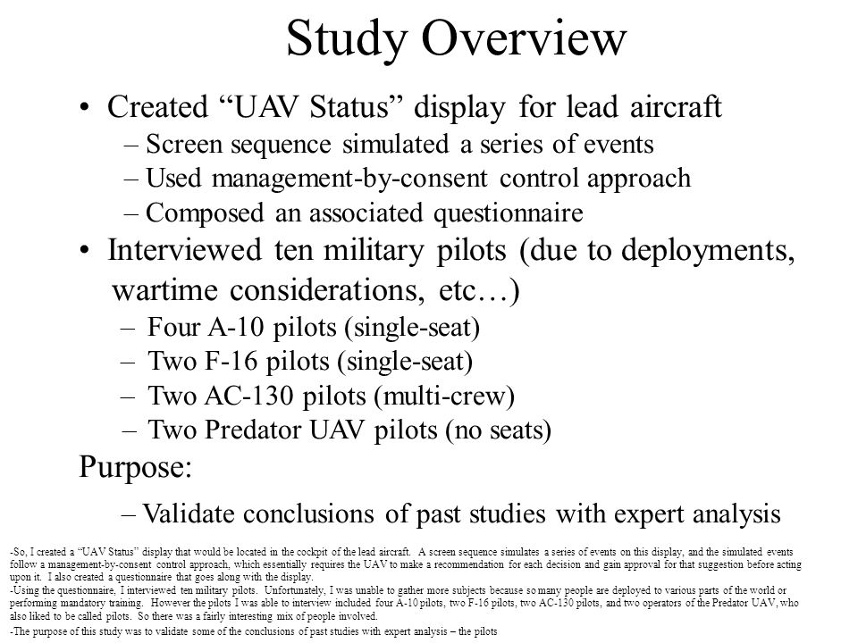 Study Overview Created UAV Status display for lead aircraft – Screen sequence simulated a series of events – Used management-by-consent control approa
