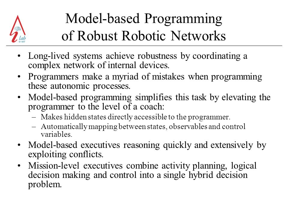 Model-based Programming of Robust Robotic Networks Long-lived systems achieve robustness by coordinating a complex network of internal devices.