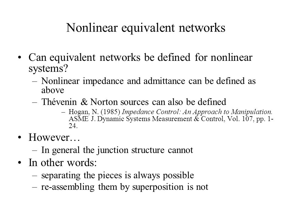 Nonlinear equivalent networks Can equivalent networks be defined for nonlinear systems? –Nonlinear impedance and admittance can be defined as above –T