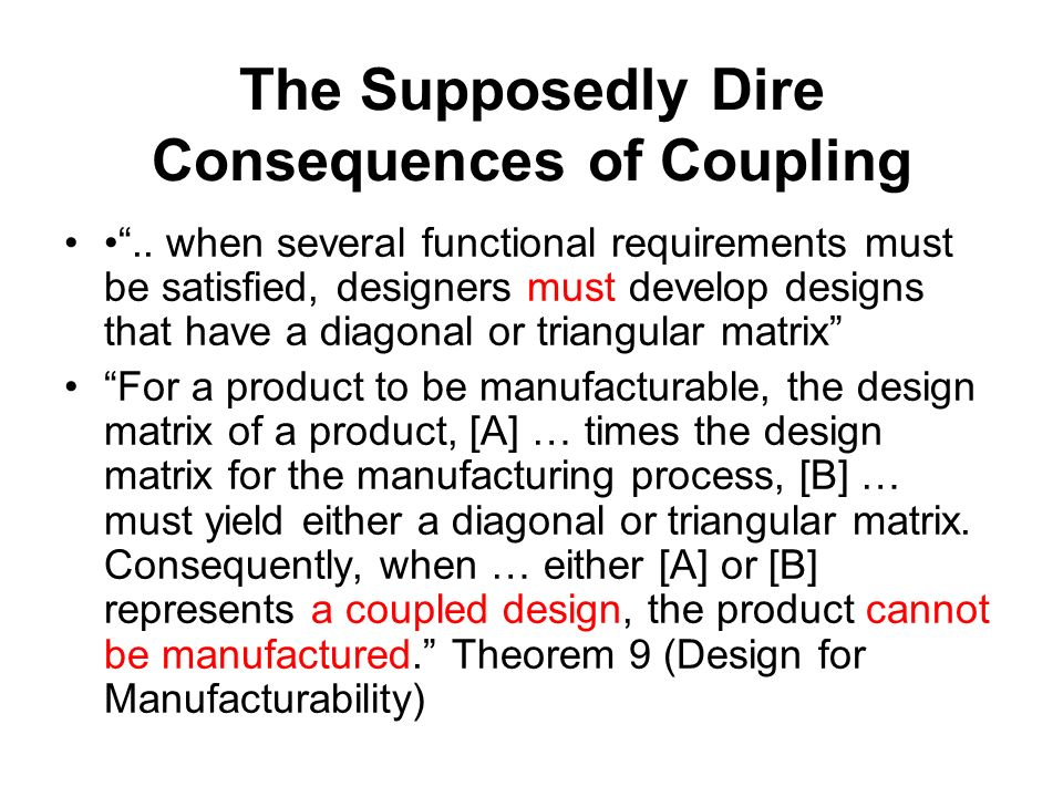 The Supposedly Dire Consequences of Coupling.. when several functional requirements must be satisfied, designers must develop designs that have a diag
