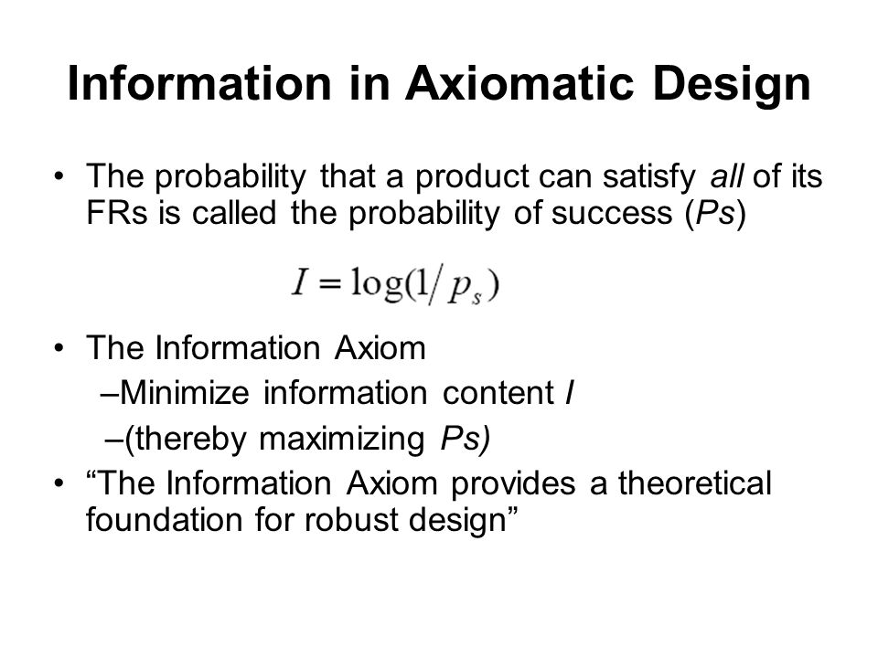 Information in Axiomatic Design The probability that a product can satisfy all of its FRs is called the probability of success (Ps) The Information Ax