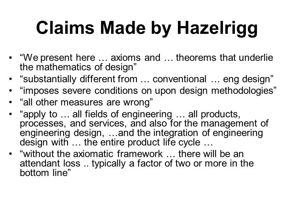 Claims Made by Hazelrigg We present here … axioms and … theorems that underlie the mathematics of design substantially different from … conventional …