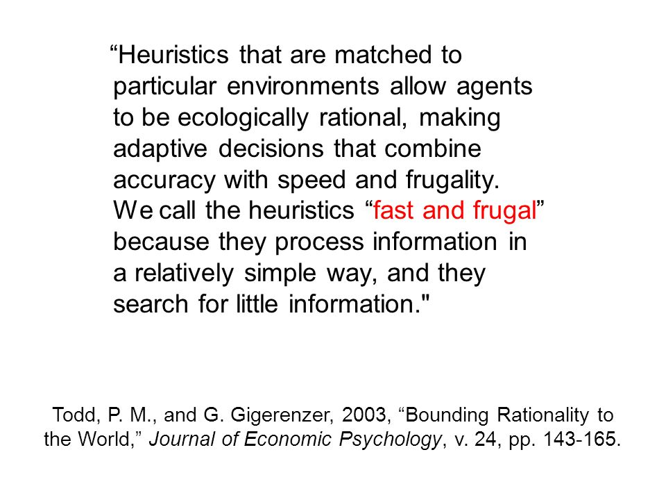 Heuristics that are matched to particular environments allow agents to be ecologically rational, making adaptive decisions that combine accuracy with