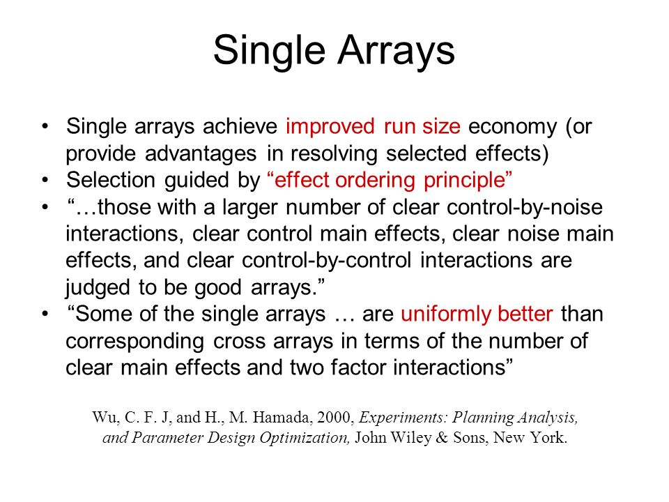 Single Arrays Single arrays achieve improved run size economy (or provide advantages in resolving selected effects) Selection guided by effect orderin