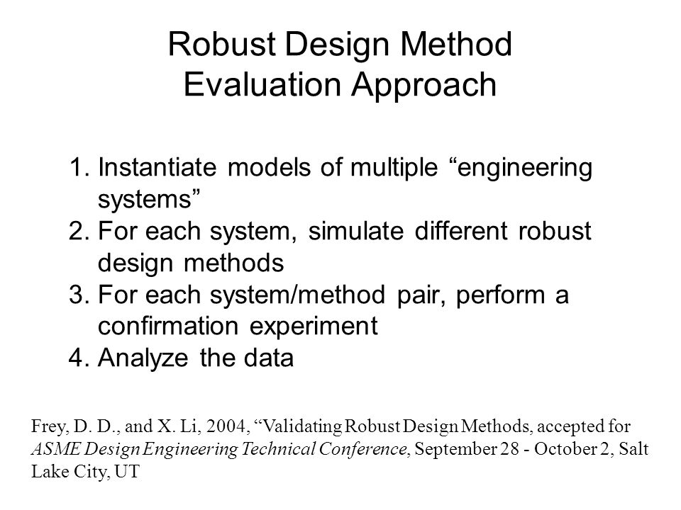 Robust Design Method Evaluation Approach 1. Instantiate models of multiple engineering systems 2. For each system, simulate different robust design me