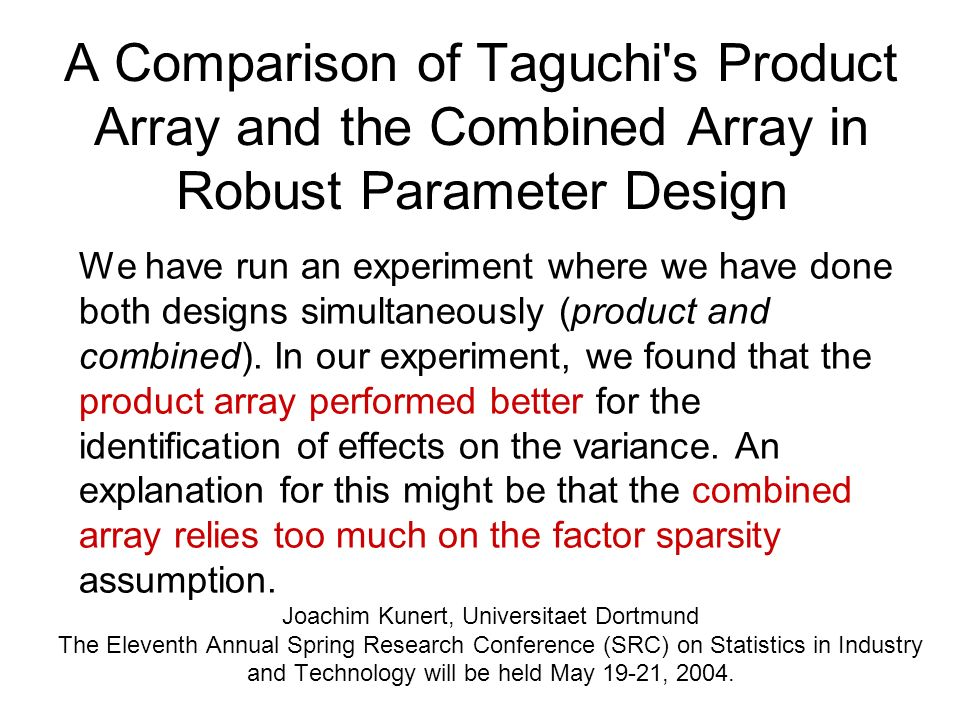A Comparison of Taguchi's Product Array and the Combined Array in Robust Parameter Design We have run an experiment where we have done both designs si