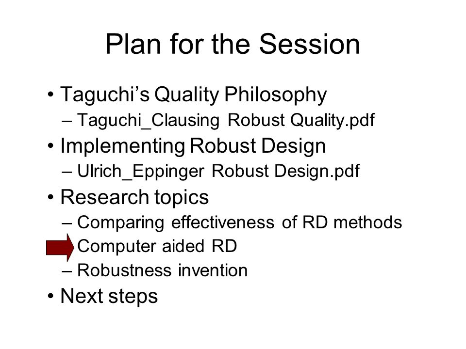Taguchis Quality Philosophy – Taguchi_Clausing Robust Quality.pdf Implementing Robust Design – Ulrich_Eppinger Robust Design.pdf Research topics – Com