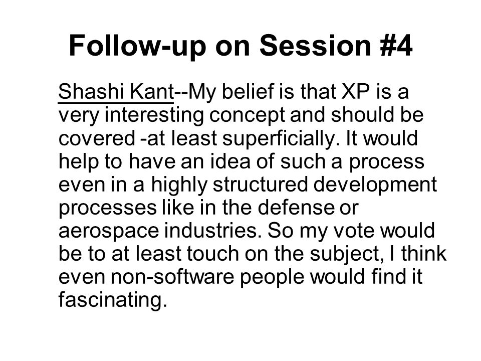 Follow-up on Session #4 Shashi Kant--My belief is that XP is a very interesting concept and should be covered -at least superficially.