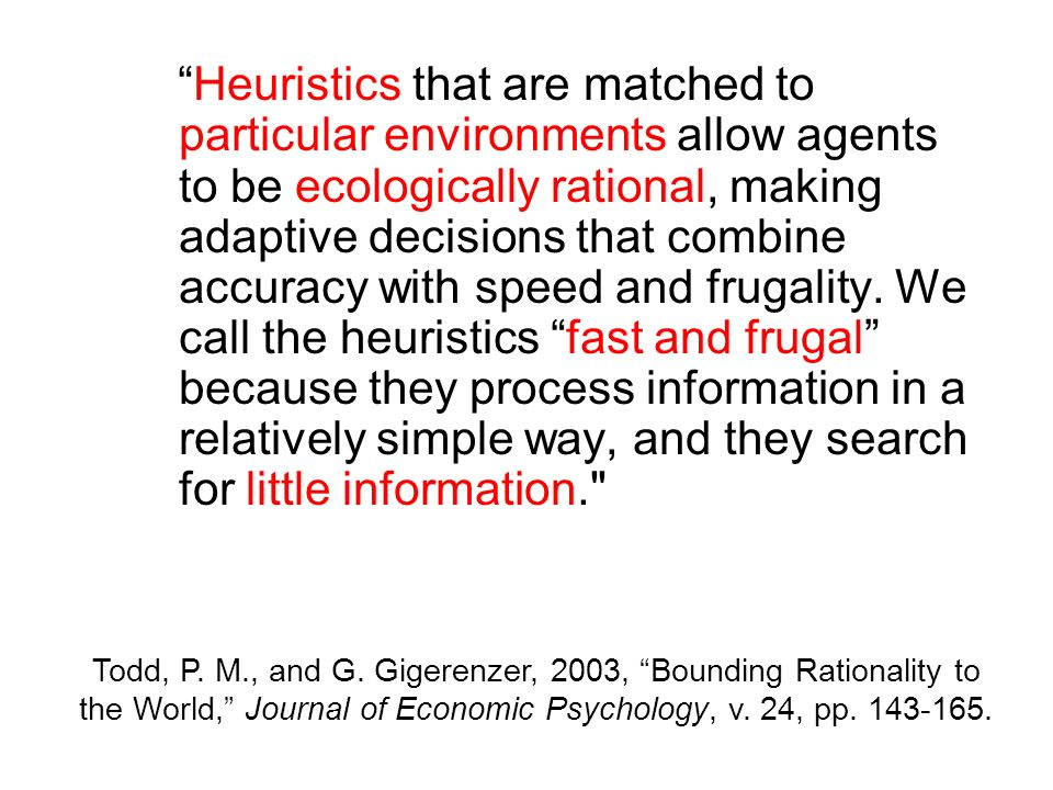 Heuristics that are matched to particular environments allow agents to be ecologically rational, making adaptive decisions that combine accuracy with speed and frugality.