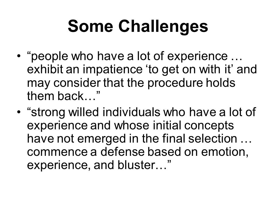 Some Challenges people who have a lot of experience … exhibit an impatience to get on with it and may consider that the procedure holds them back… str