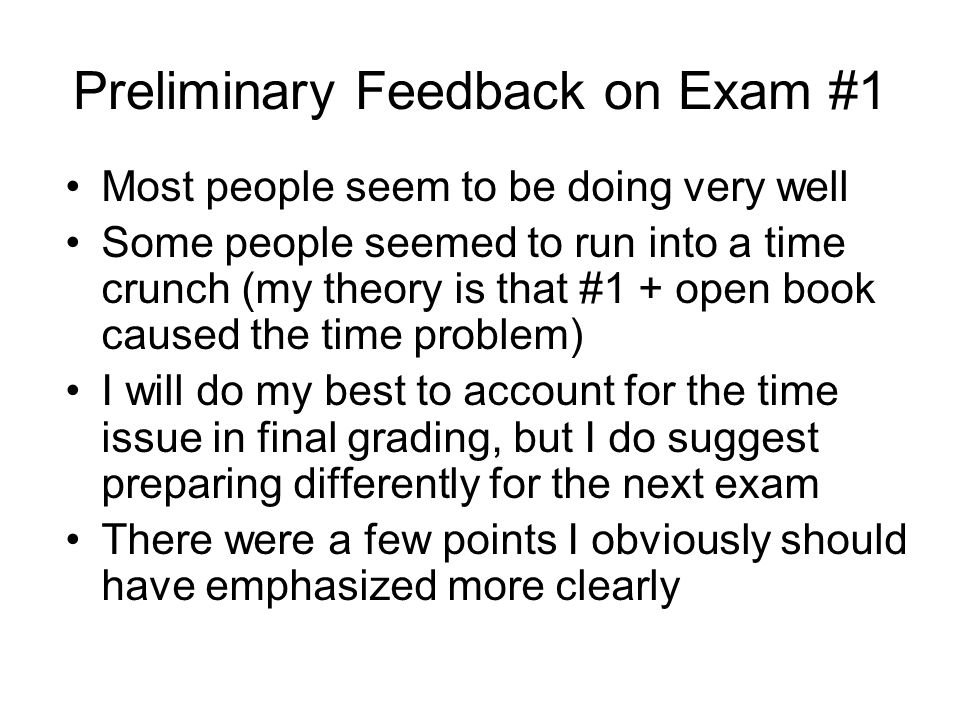 Preliminary Feedback on Exam #1 Most people seem to be doing very well Some people seemed to run into a time crunch (my theory is that #1 + open book
