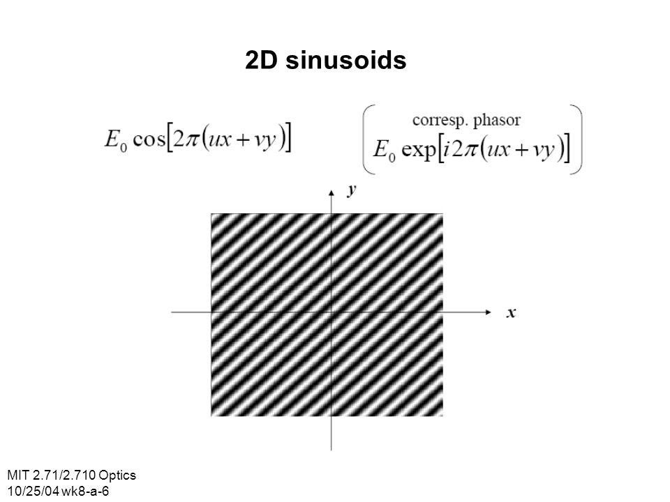 MIT 2.71/2.710 Optics 10/25/04 wk8-a-6 2D sinusoids