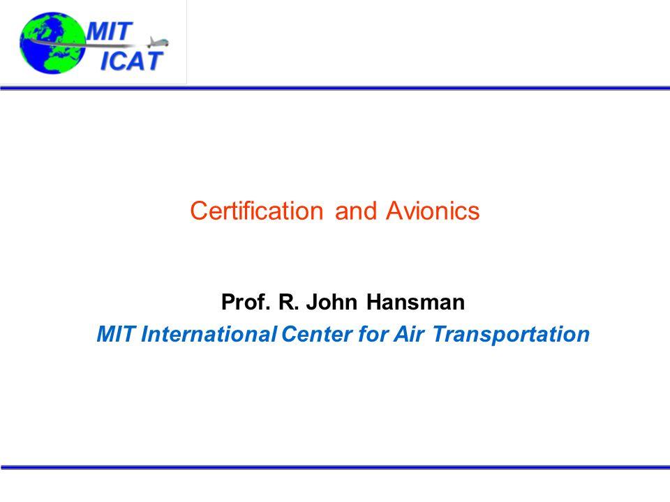Certification and Avionics Prof. R. John Hansman MIT International Center for Air Transportation