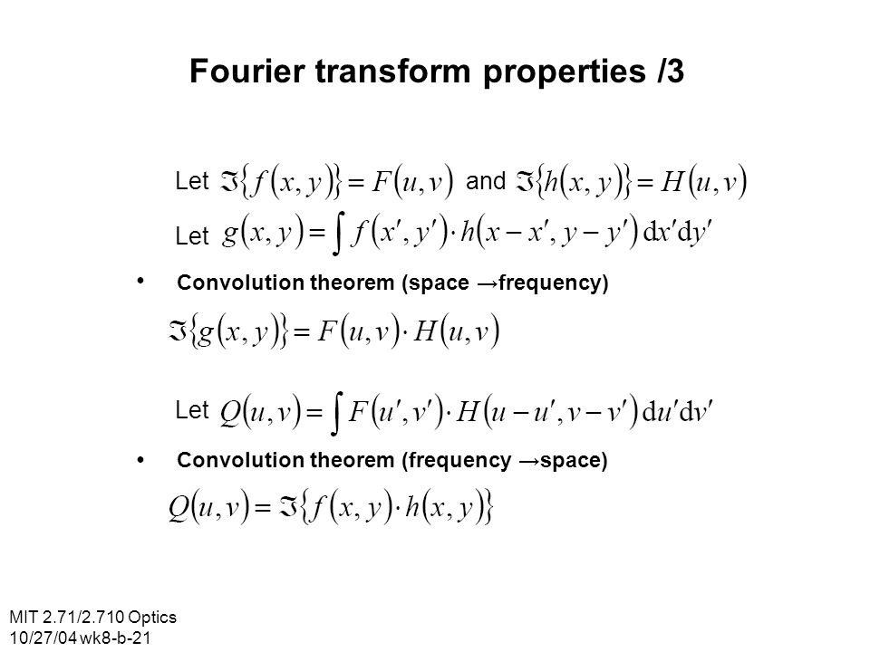 MIT 2.71/2.710 Optics 10/27/04 wk8-b-21 Fourier transform properties /3 Let and Convolution theorem (space frequency) Convolution theorem (frequency s