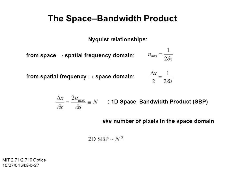 MIT 2.71/2.710 Optics 10/27/04 wk8-b-27 The Space–Bandwidth Product Nyquist relationships: from space spatial frequency domain: from spatial frequency