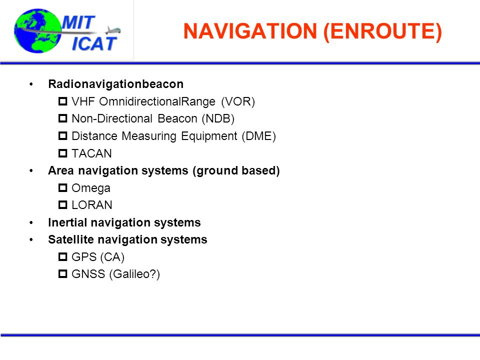NAVIGATION (ENROUTE) Radionavigationbeacon VHF OmnidirectionalRange (VOR) Non-Directional Beacon (NDB) Distance Measuring Equipment (DME) TACAN Area n
