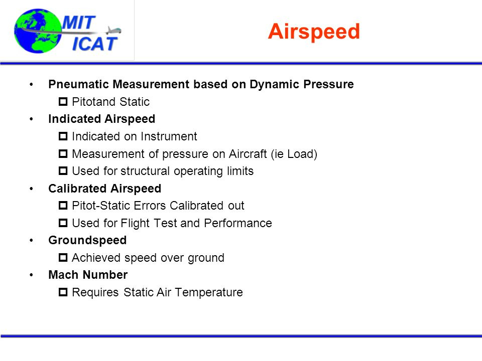 Airspeed Pneumatic Measurement based on Dynamic Pressure Pitotand Static Indicated Airspeed Indicated on Instrument Measurement of pressure on Aircraf