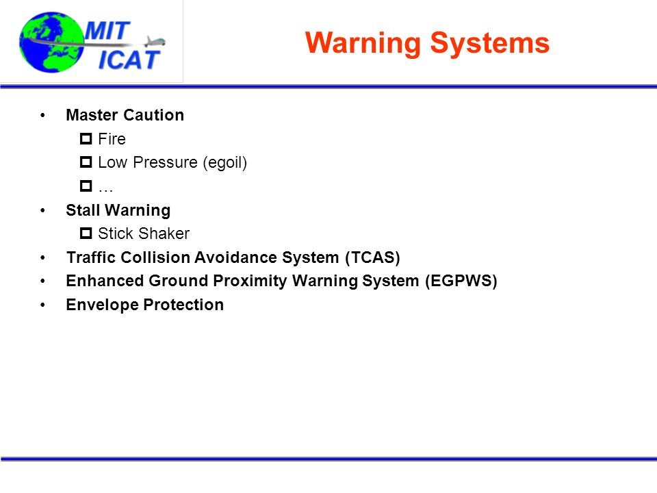 Warning Systems Master Caution Fire Low Pressure (egoil) … Stall Warning Stick Shaker Traffic Collision Avoidance System (TCAS) Enhanced Ground Proxim