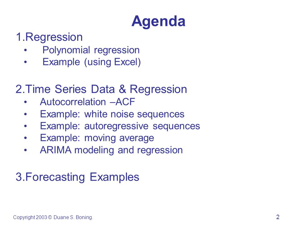 Agenda 1.Regression Polynomial regression Example (using Excel) 2.Time Series Data & Regression Autocorrelation –ACF Example: white noise sequences Ex