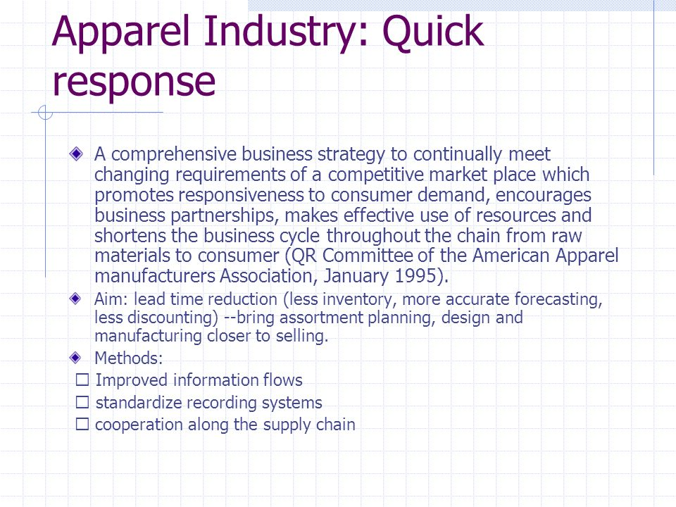 Apparel Industry: Quick response A comprehensive business strategy to continually meet changing requirements of a competitive market place which promo