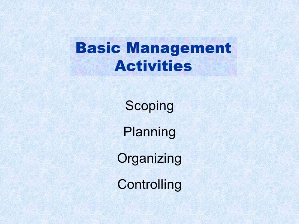 Scoping Planning Organizing Controlling Basic Management Activities