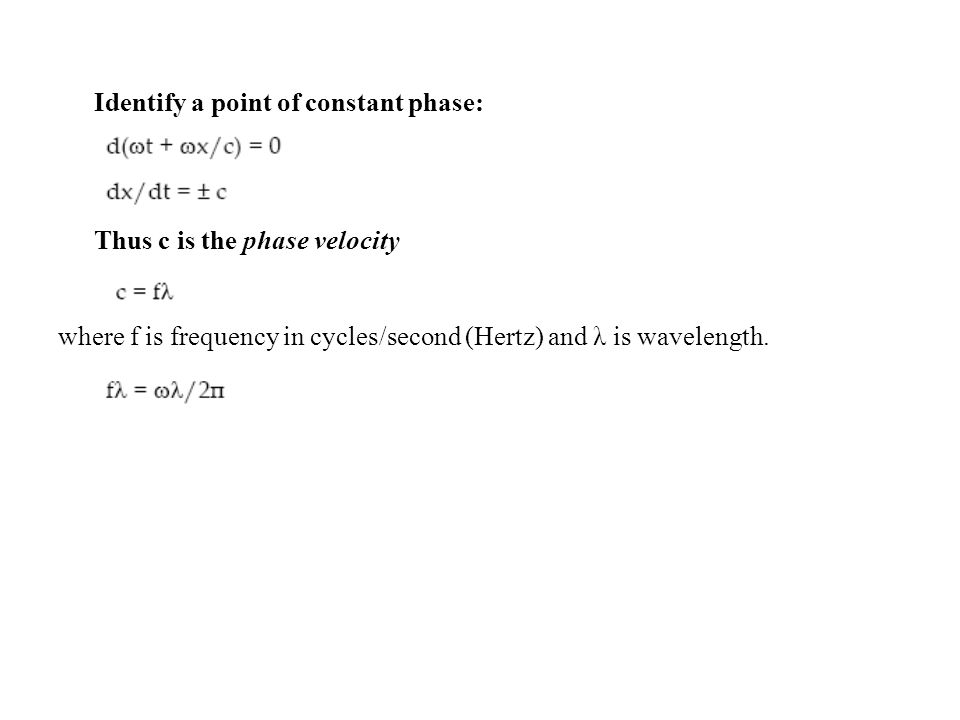 Identify a point of constant phase: Thus c is the phase velocity where f is frequency in cycles/second (Hertz) and λ is wavelength.
