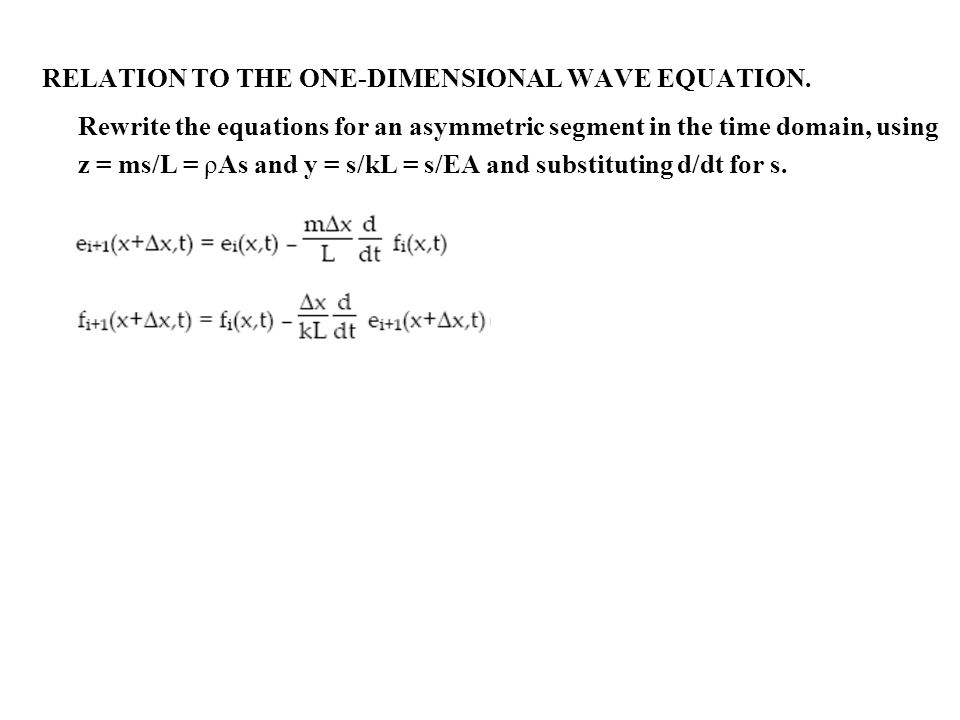 RELATION TO THE ONE-DIMENSIONAL WAVE EQUATION. Rewrite the equations for an asymmetric segment in the time domain, using z = ms/L = ρAs and y = s/kL =
