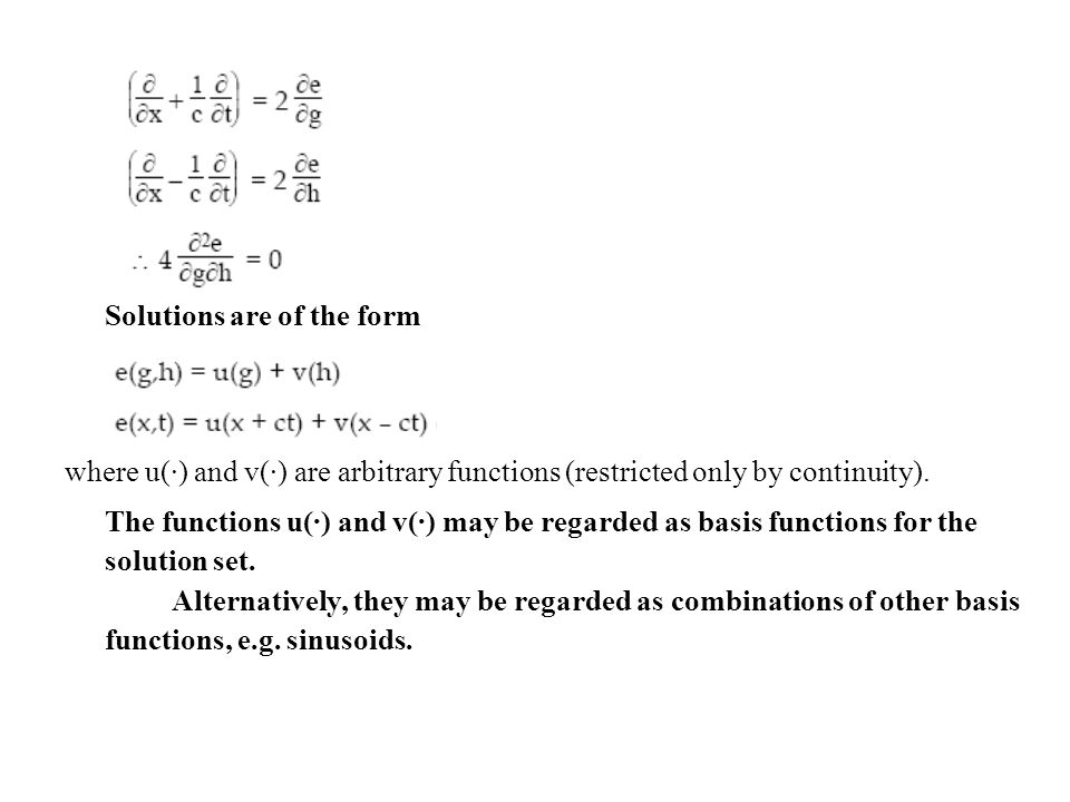 Solutions are of the form where u(·) and v(·) are arbitrary functions (restricted only by continuity). The functions u(·) and v(·) may be regarded as