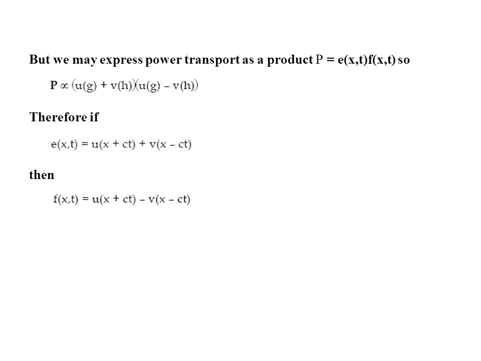 But we may express power transport as a product P = e(x,t)f(x,t) so Therefore if then