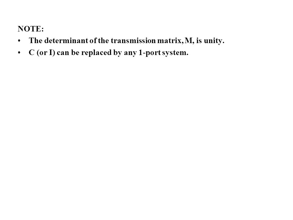 NOTE: The determinant of the transmission matrix, M, is unity. C (or I) can be replaced by any 1-port system.