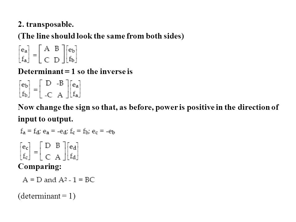 2. transposable. (The line should look the same from both sides) Determinant = 1 so the inverse is Now change the sign so that, as before, power is po