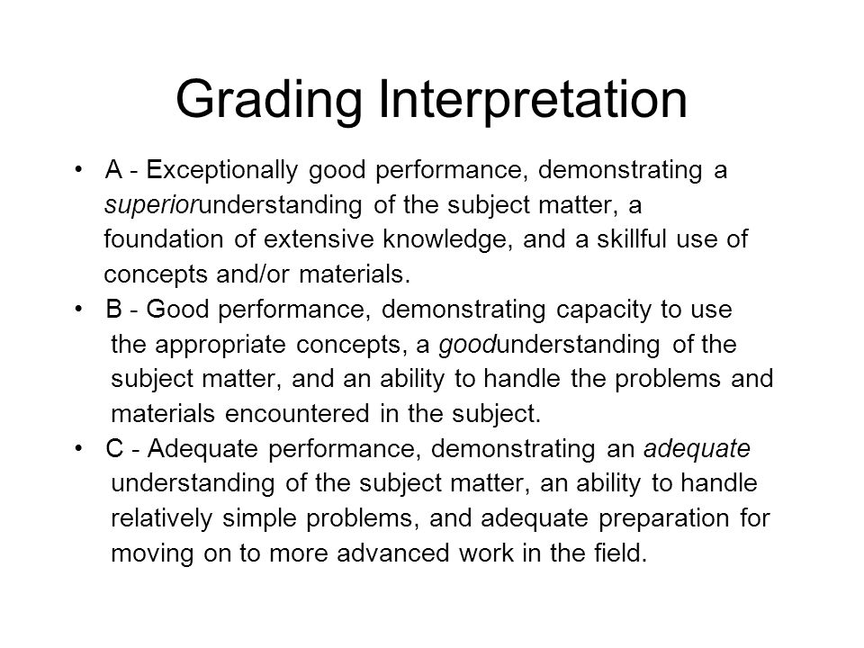 Grading Interpretation A - Exceptionally good performance, demonstrating a superiorunderstanding of the subject matter, a foundation of extensive know