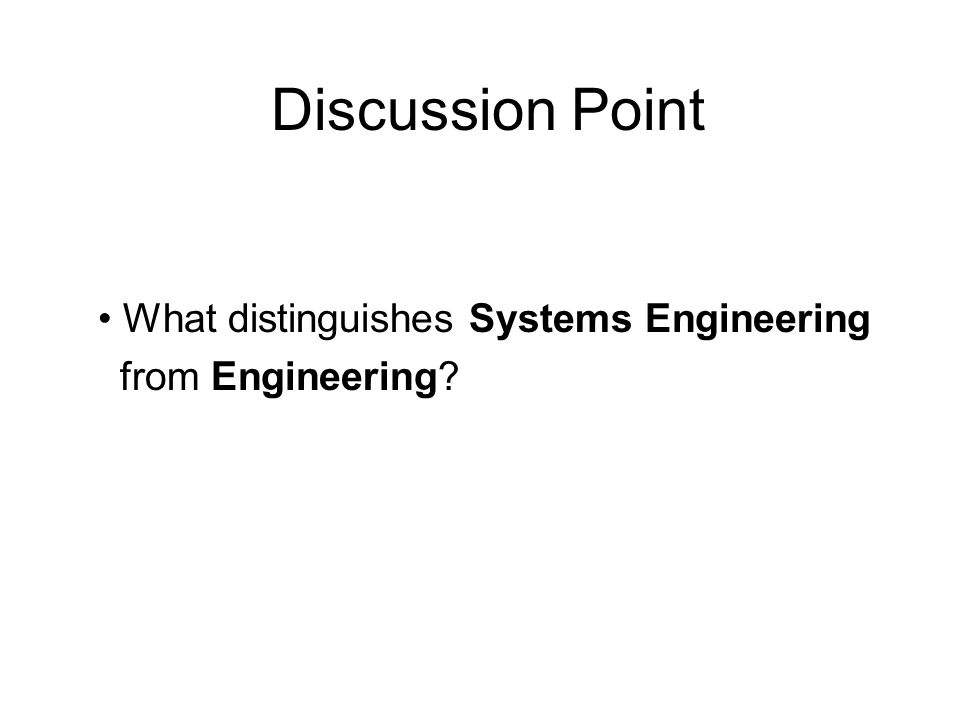Discussion Point What distinguishes Systems Engineering from Engineering?