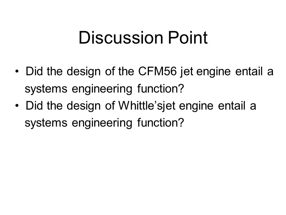 Discussion Point Did the design of the CFM56 jet engine entail a systems engineering function? Did the design of Whittlesjet engine entail a systems e