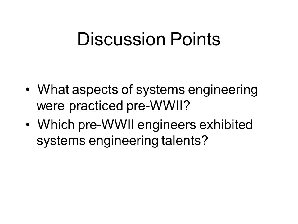 Discussion Points What aspects of systems engineering were practiced pre-WWII? Which pre-WWII engineers exhibited systems engineering talents?