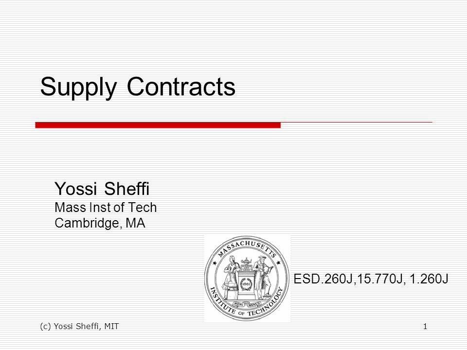 (c) Yossi Sheffi, MIT1 Supply Contracts Yossi Sheffi Mass Inst of Tech Cambridge, MA ESD.260J,15.770J, 1.260J