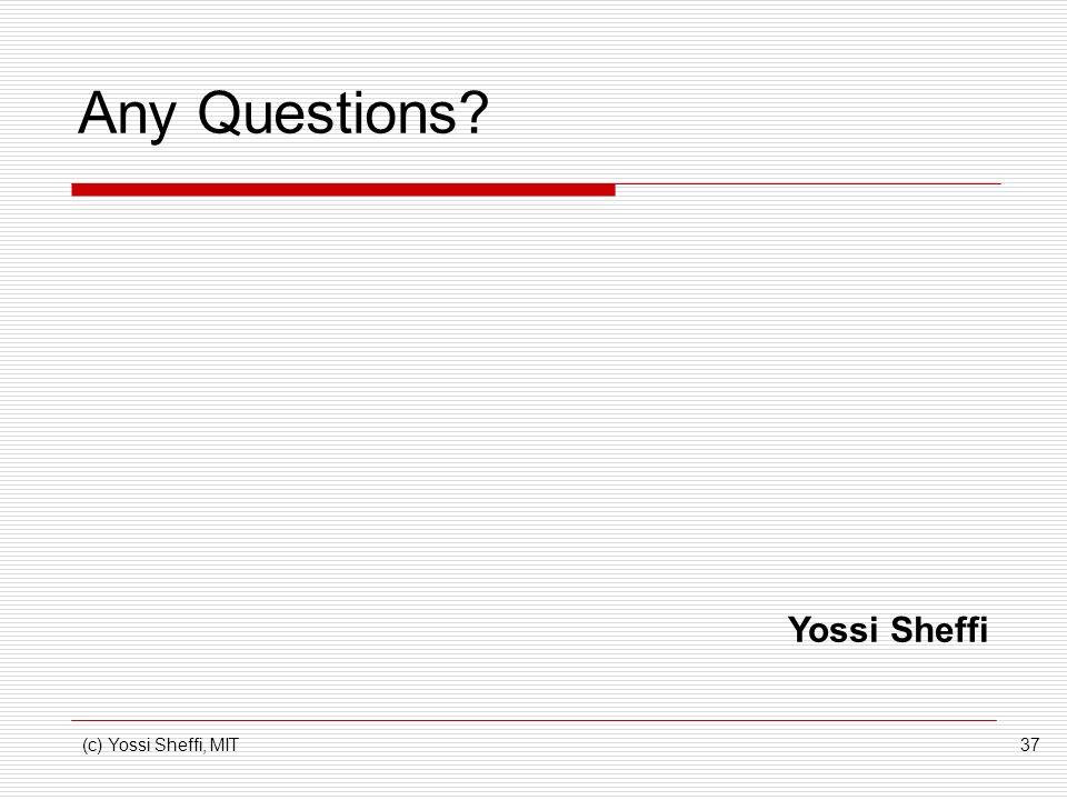 (c) Yossi Sheffi, MIT37 Any Questions? Yossi Sheffi
