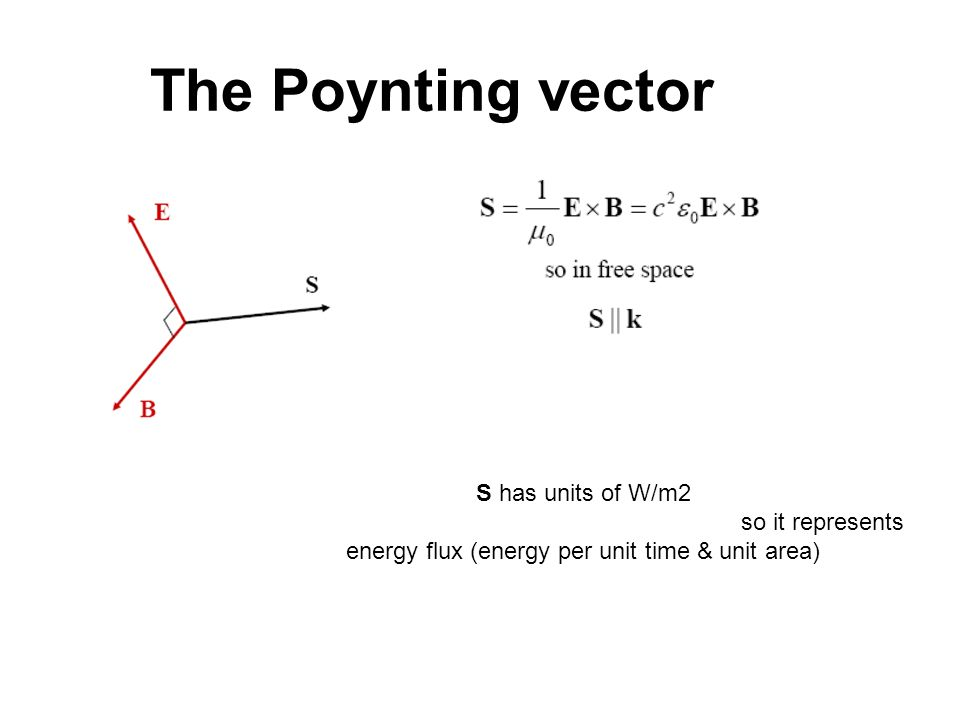 The Poynting vector S has units of W/m2 so it represents energy flux (energy per unit time & unit area)